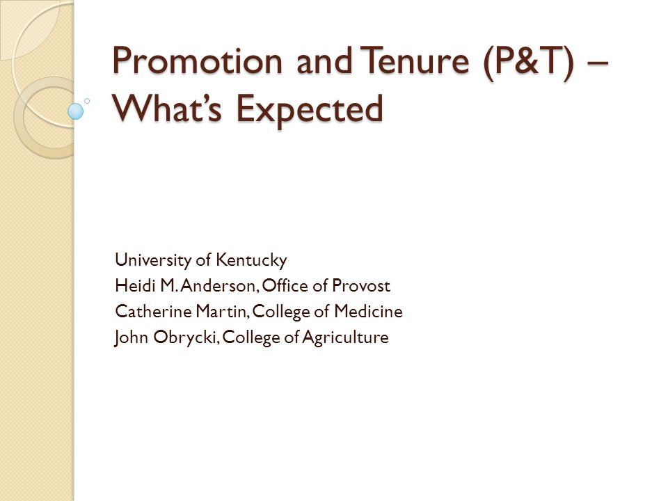 Promotion and Tenure (P&T) – Whats Expected University of Kentucky Heidi M.