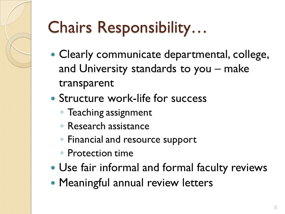 Chairs Responsibility… Clearly communicate departmental, college, and University standards to you – make transparent Structure work-life for success Teaching assignment Research assistance Financial and resource support Protection time Use fair informal and formal faculty reviews Meaningful annual review letters 8