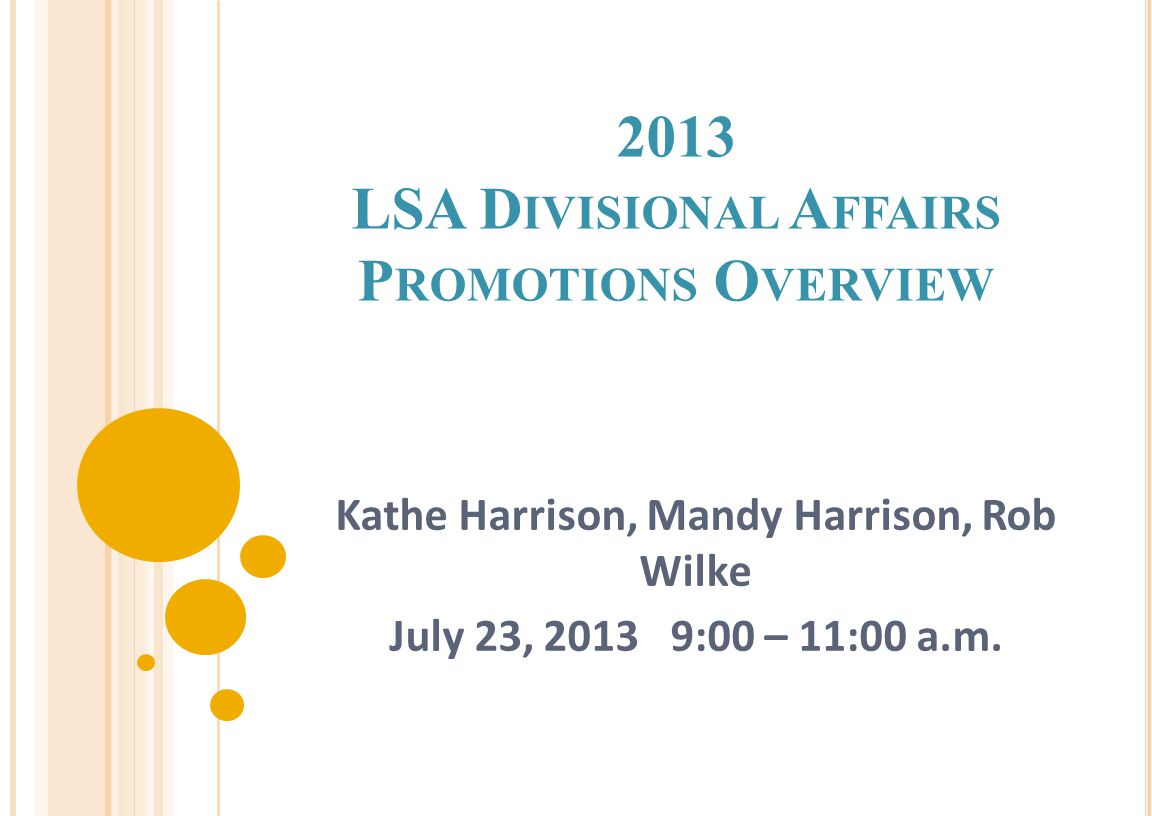 2013 LSA D IVISIONAL A FFAIRS P ROMOTIONS O VERVIEW Kathe Harrison, Mandy Harrison, Rob Wilke July 23, 2013 9:00 – 11:00 a.m.