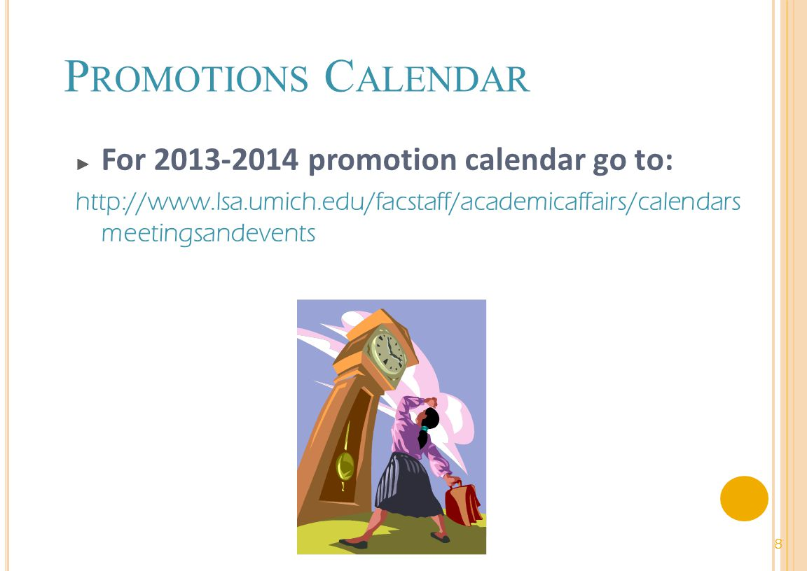 P ROMOTIONS C ALENDAR For 2013-2014 promotion calendar go to: http://www.lsa.umich.edu/facstaff/academicaffairs/calendars meetingsandevents 8