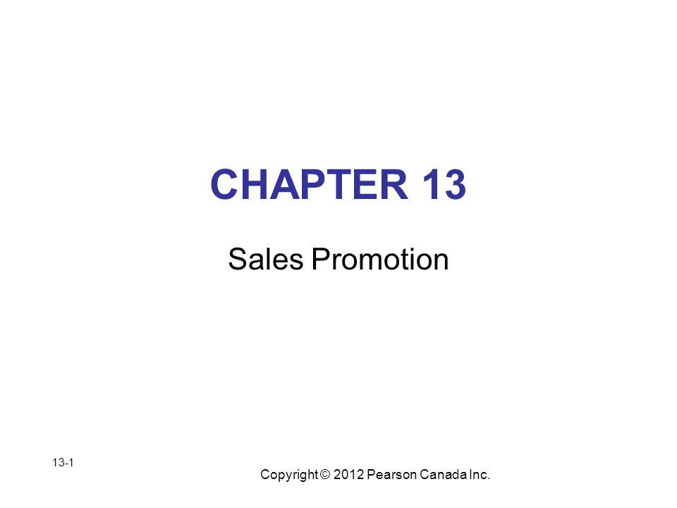 Copyright © 2012 Pearson Canada Inc. CHAPTER 13 Sales Promotion 13-1