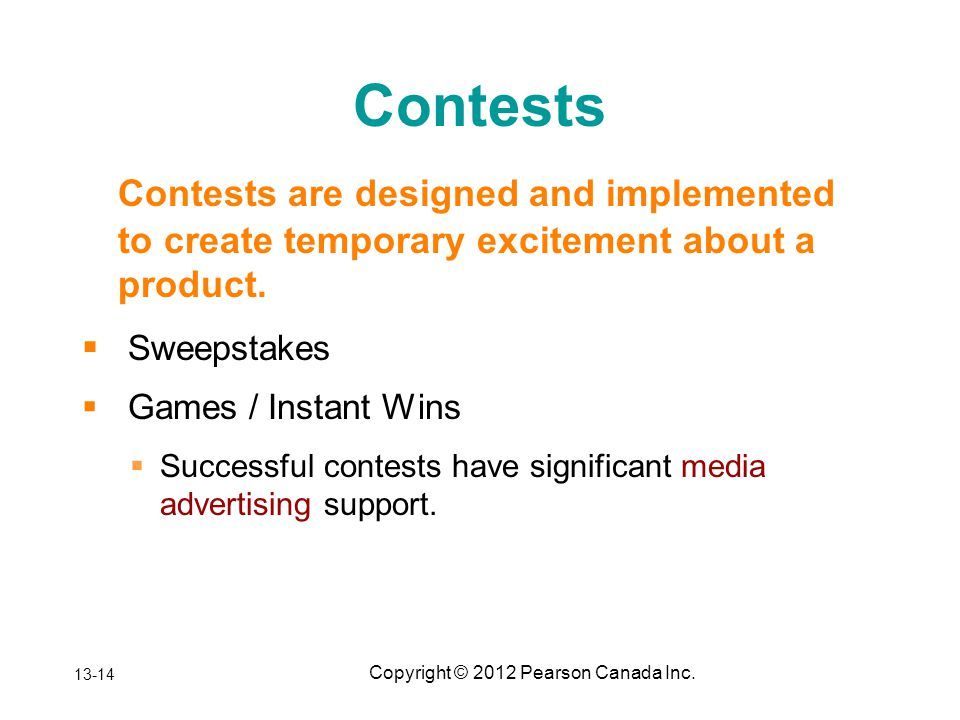 Copyright © 2012 Pearson Canada Inc. Contests Contests are designed and implemented to create temporary excitement about a product. Sweepstakes Games
