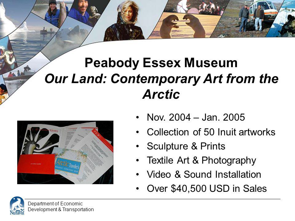 Department of Economic Development & Transportation Peabody Essex Museum Our Land: Contemporary Art from the Arctic Nov. 2004 – Jan. 2005 Collection o