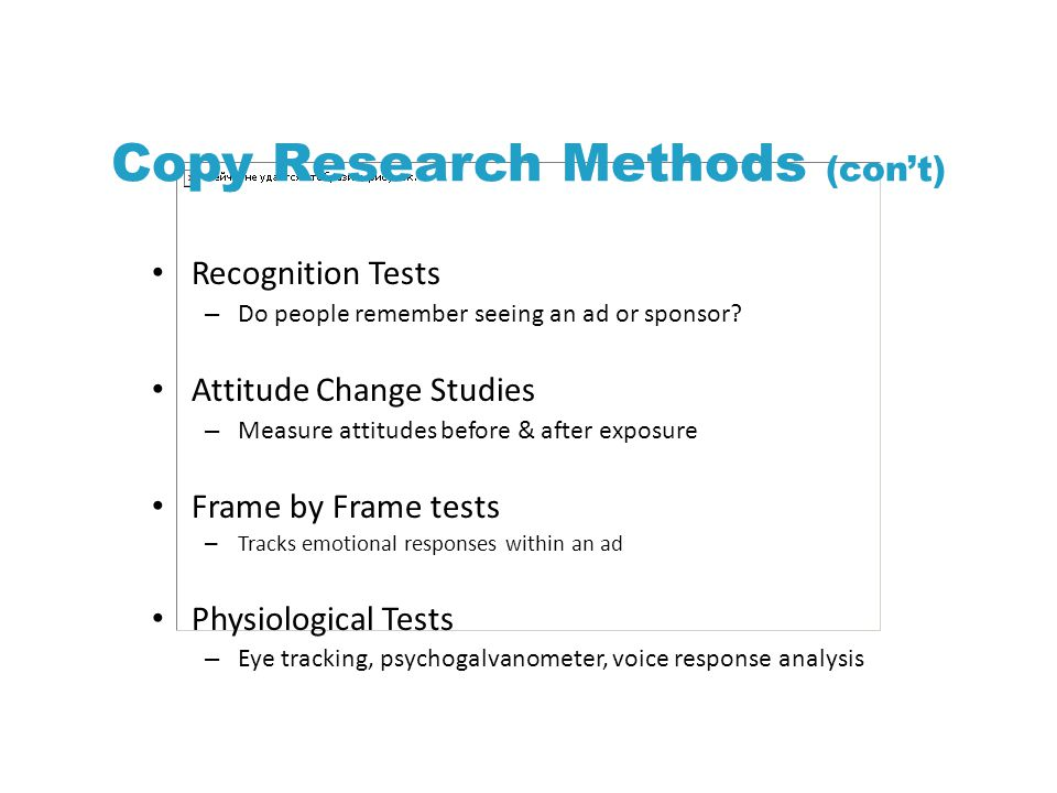 Copy Research Methods (cont) Recognition Tests – Do people remember seeing an ad or sponsor.