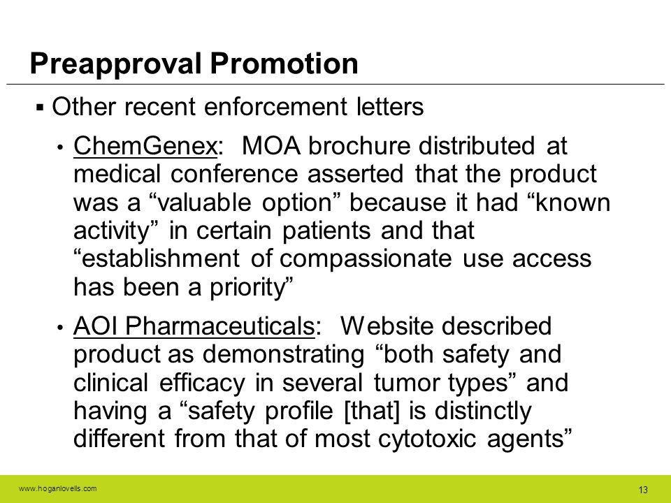 www.hoganlovells.com 13 Other recent enforcement letters ChemGenex: MOA brochure distributed at medical conference asserted that the product was a val