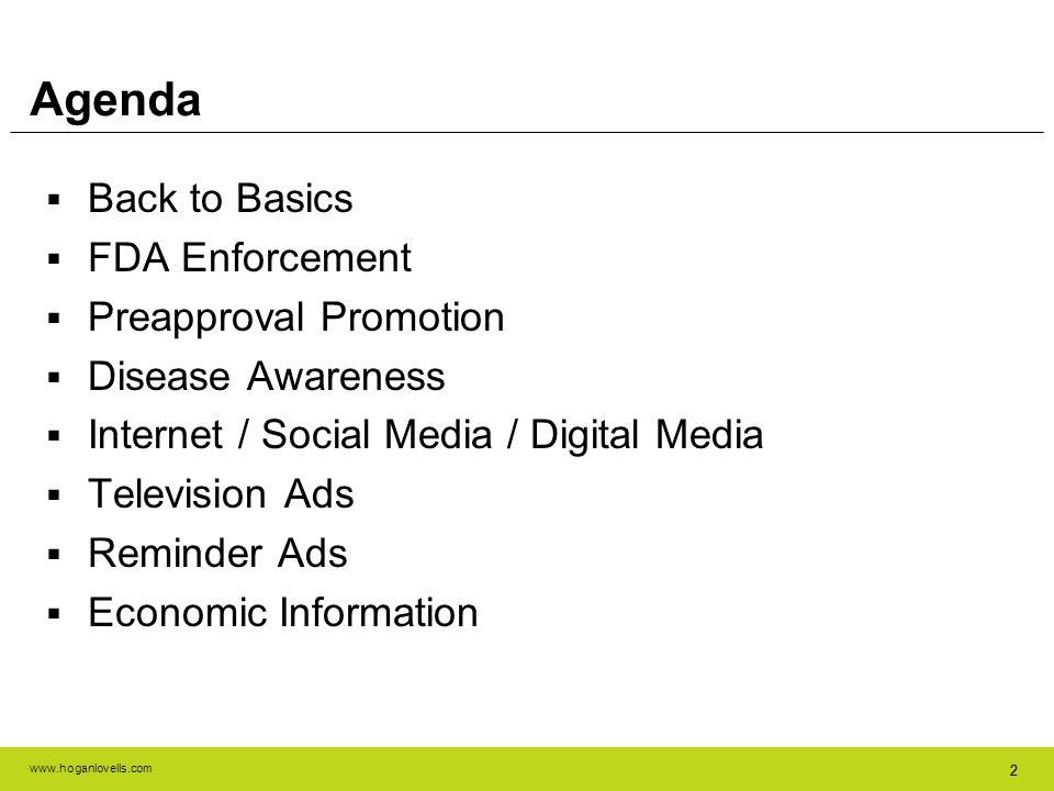 www.hoganlovells.com 22 Agenda Back to Basics FDA Enforcement Preapproval Promotion Disease Awareness Internet / Social Media / Digital Media Televisi