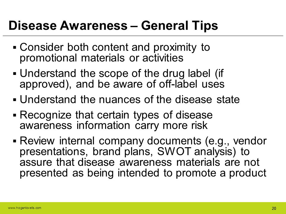 www.hoganlovells.com 20 Disease Awareness – General Tips Consider both content and proximity to promotional materials or activities Understand the sco