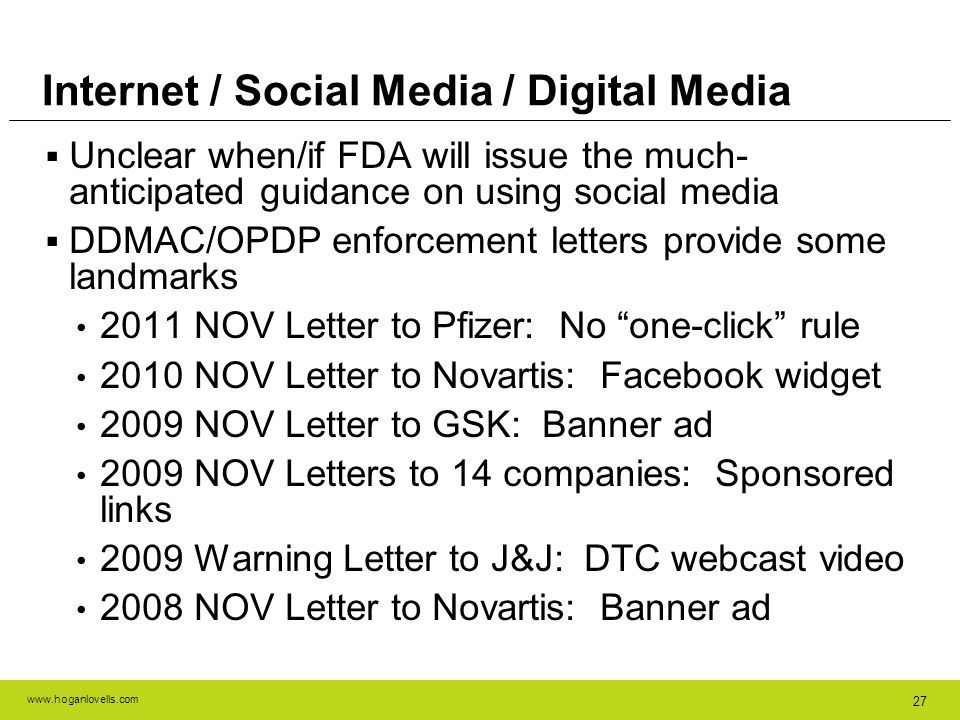 www.hoganlovells.com 27 Unclear when/if FDA will issue the much- anticipated guidance on using social media DDMAC/OPDP enforcement letters provide som