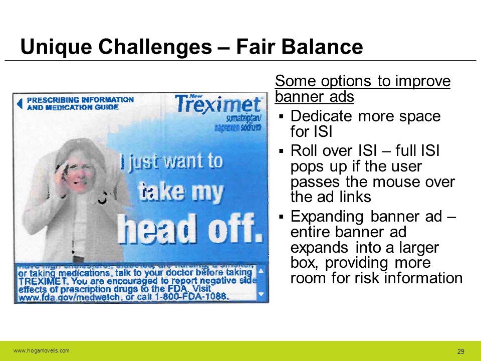www.hoganlovells.com 29 Unique Challenges – Fair Balance Some options to improve banner ads Dedicate more space for ISI Roll over ISI – full ISI pops