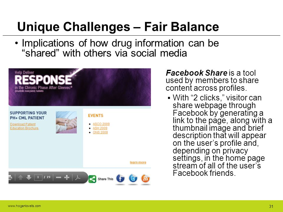 www.hoganlovells.com 31 Implications of how drug information can be shared with others via social media Unique Challenges – Fair Balance Facebook Shar