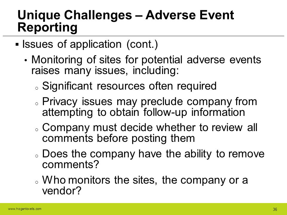 www.hoganlovells.com 36 Issues of application (cont.) Monitoring of sites for potential adverse events raises many issues, including: o Significant re