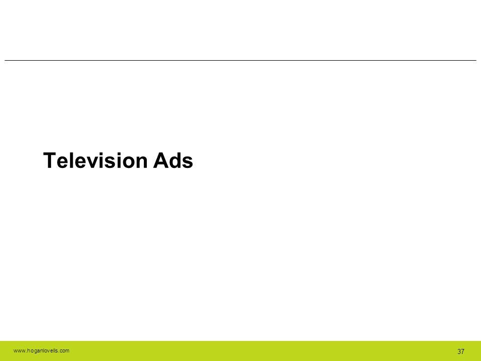 www.hoganlovells.com 37 Television Ads