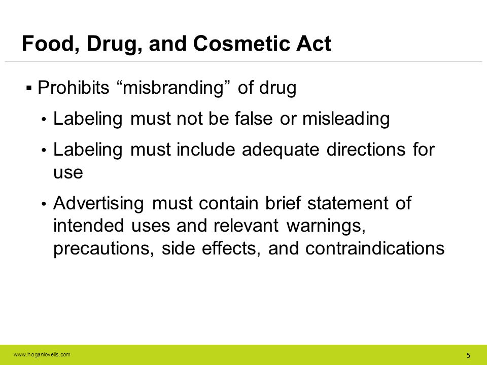 www.hoganlovells.com 55 Food, Drug, and Cosmetic Act Prohibits misbranding of drug Labeling must not be false or misleading Labeling must include adeq
