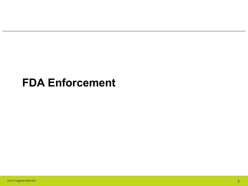 www.hoganlovells.com 6 FDA Enforcement
