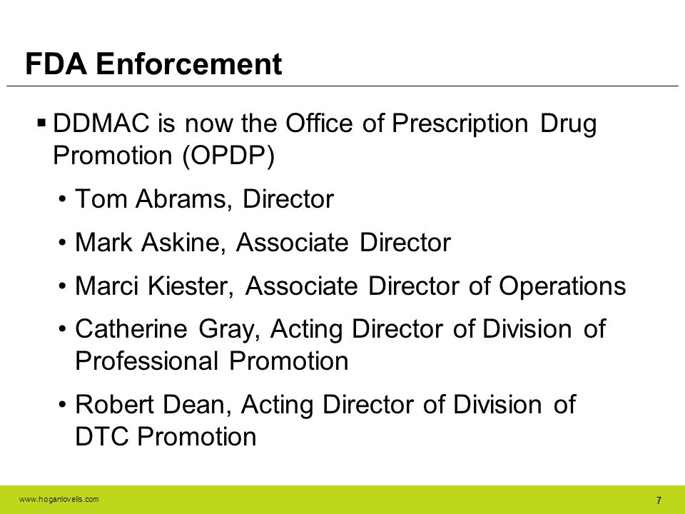 www.hoganlovells.com 77 FDA Enforcement DDMAC is now the Office of Prescription Drug Promotion (OPDP) Tom Abrams, Director Mark Askine, Associate Dire