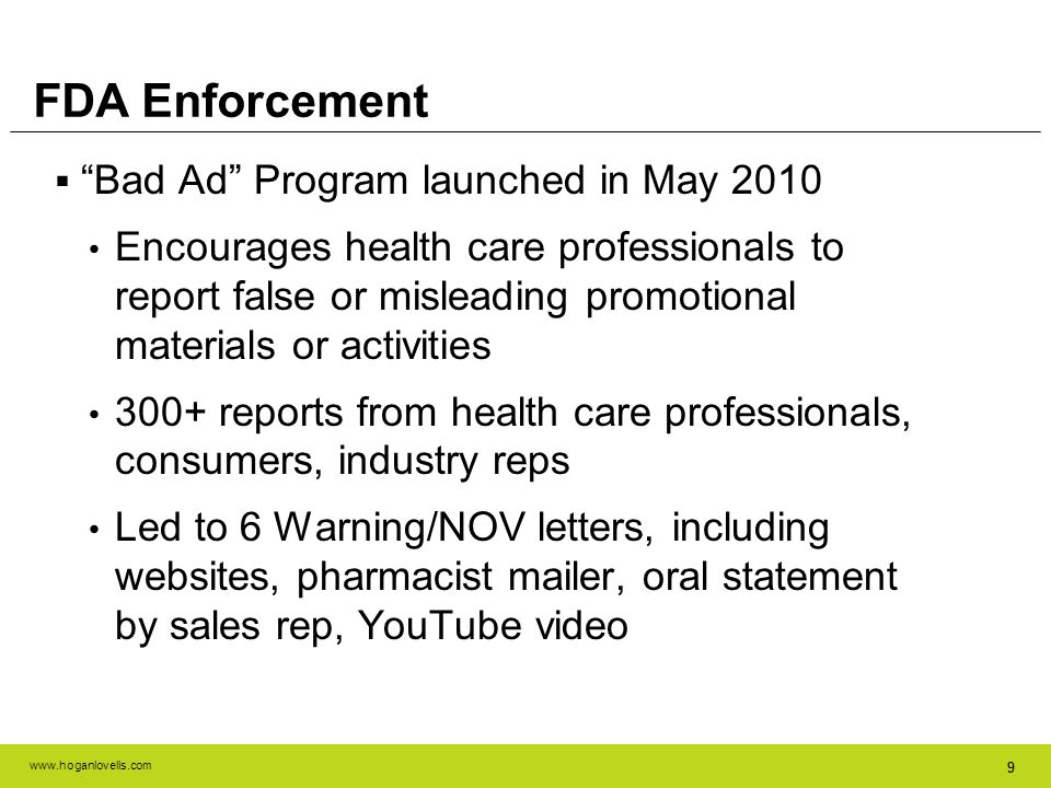 www.hoganlovells.com 99 FDA Enforcement Bad Ad Program launched in May 2010 Encourages health care professionals to report false or misleading promoti