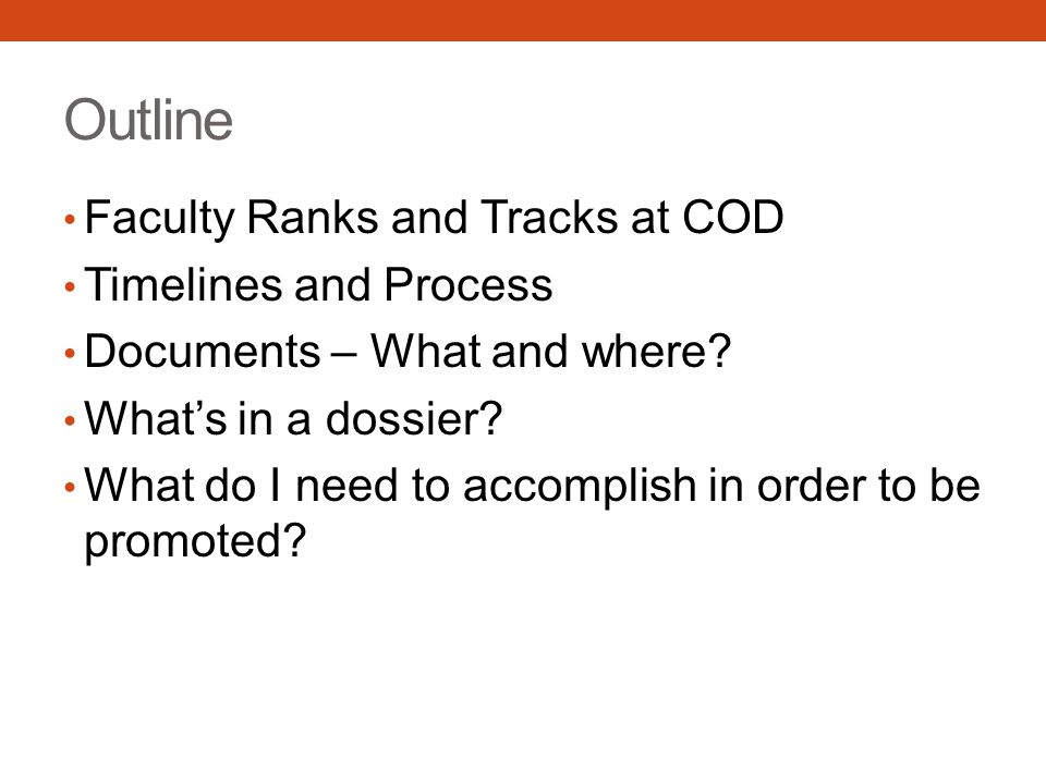 Outline Faculty Ranks and Tracks at COD Timelines and Process Documents – What and where? Whats in a dossier? What do I need to accomplish in order to