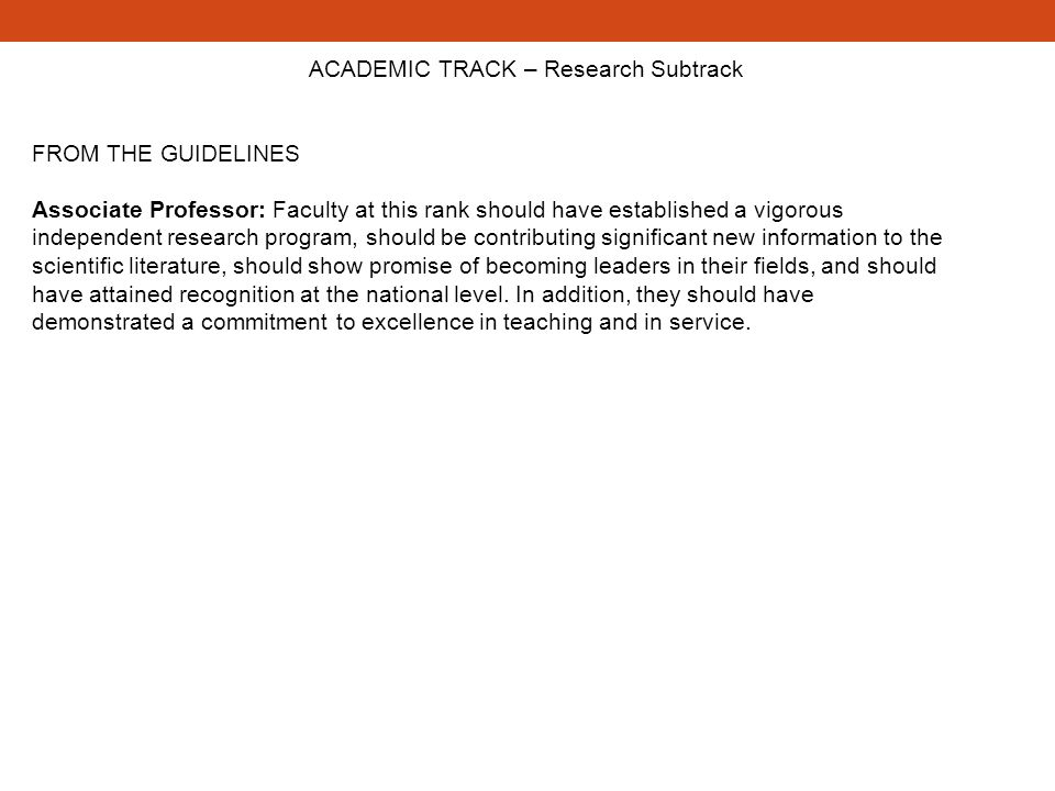 ACADEMIC TRACK – Research Subtrack FROM THE GUIDELINES Associate Professor: Faculty at this rank should have established a vigorous independent resear