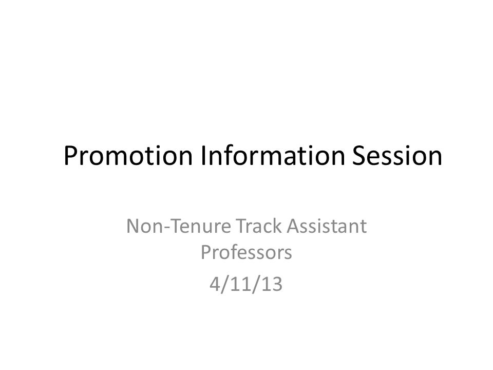 Promotion Information Session Non-Tenure Track Assistant Professors 4/11/13