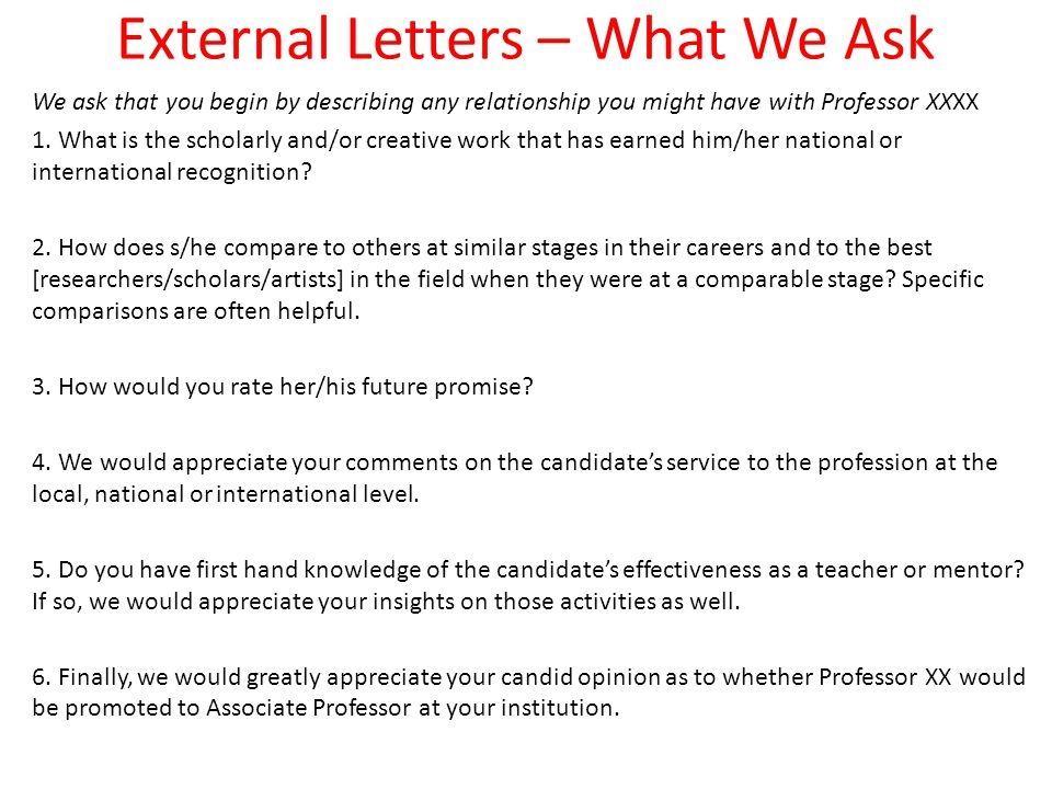 External Letters – What We Ask We ask that you begin by describing any relationship you might have with Professor XXXX 1.