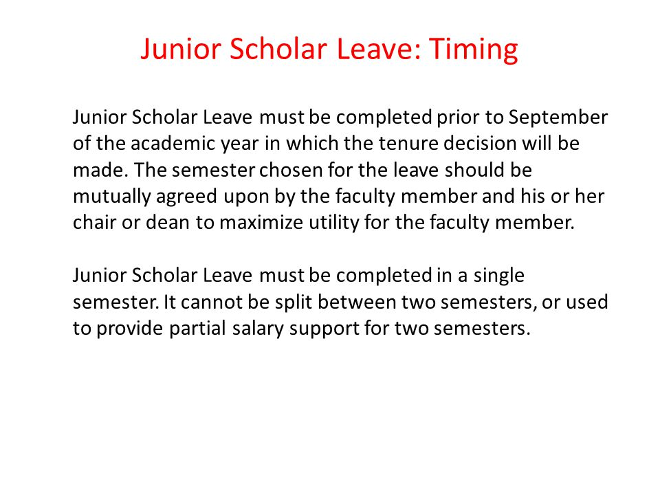 Junior Scholar Leave: Timing Junior Scholar Leave must be completed prior to September of the academic year in which the tenure decision will be made.
