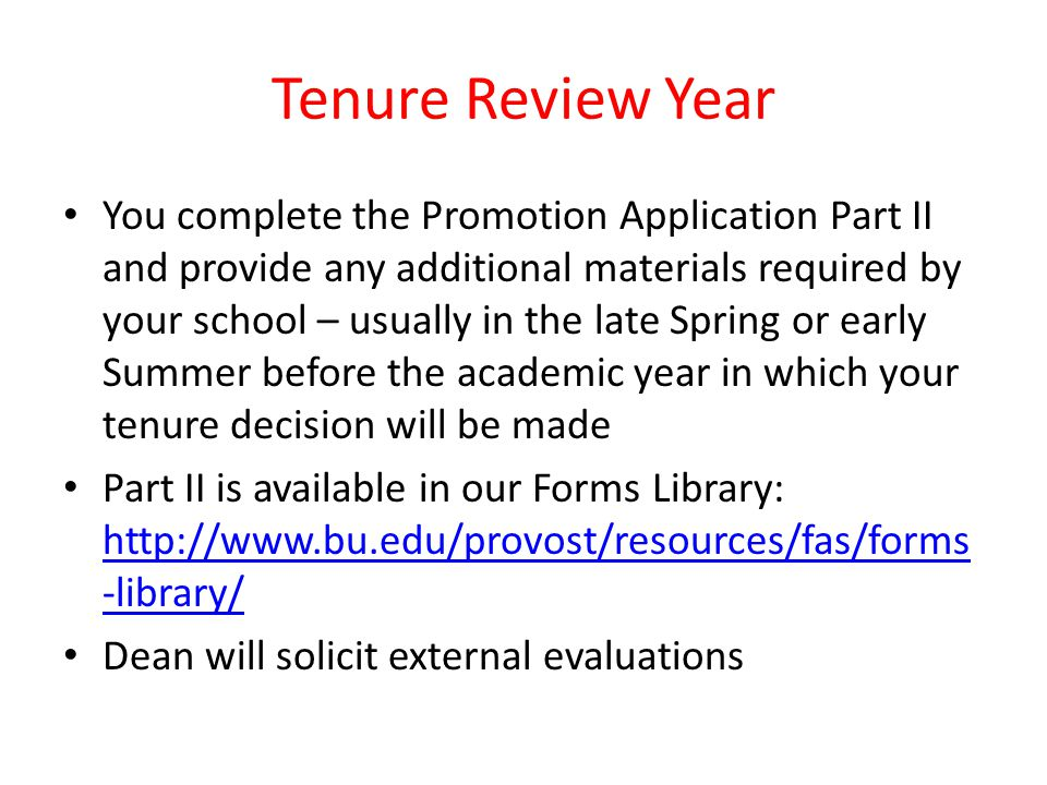 Tenure Review Year You complete the Promotion Application Part II and provide any additional materials required by your school – usually in the late S