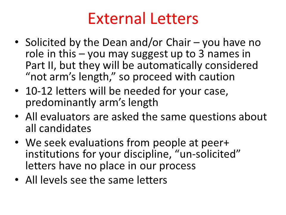 External Letters Solicited by the Dean and/or Chair – you have no role in this – you may suggest up to 3 names in Part II, but they will be automatica