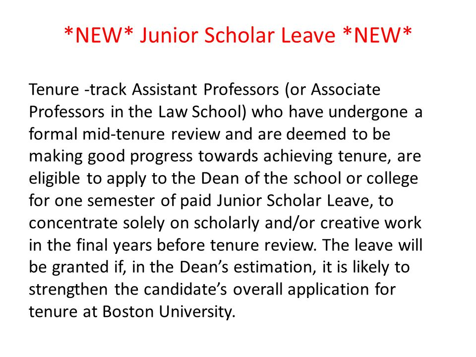 *NEW* Junior Scholar Leave *NEW* Tenure -track Assistant Professors (or Associate Professors in the Law School) who have undergone a formal mid-tenure