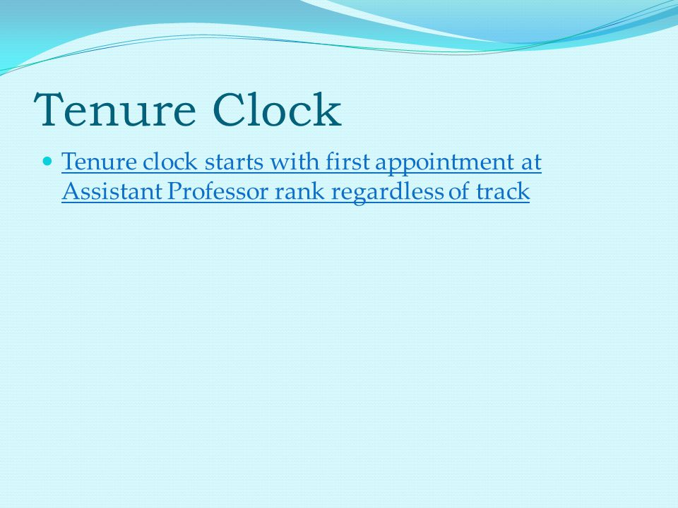 Tenure Clock Tenure clock starts with first appointment at Assistant Professor rank regardless of track