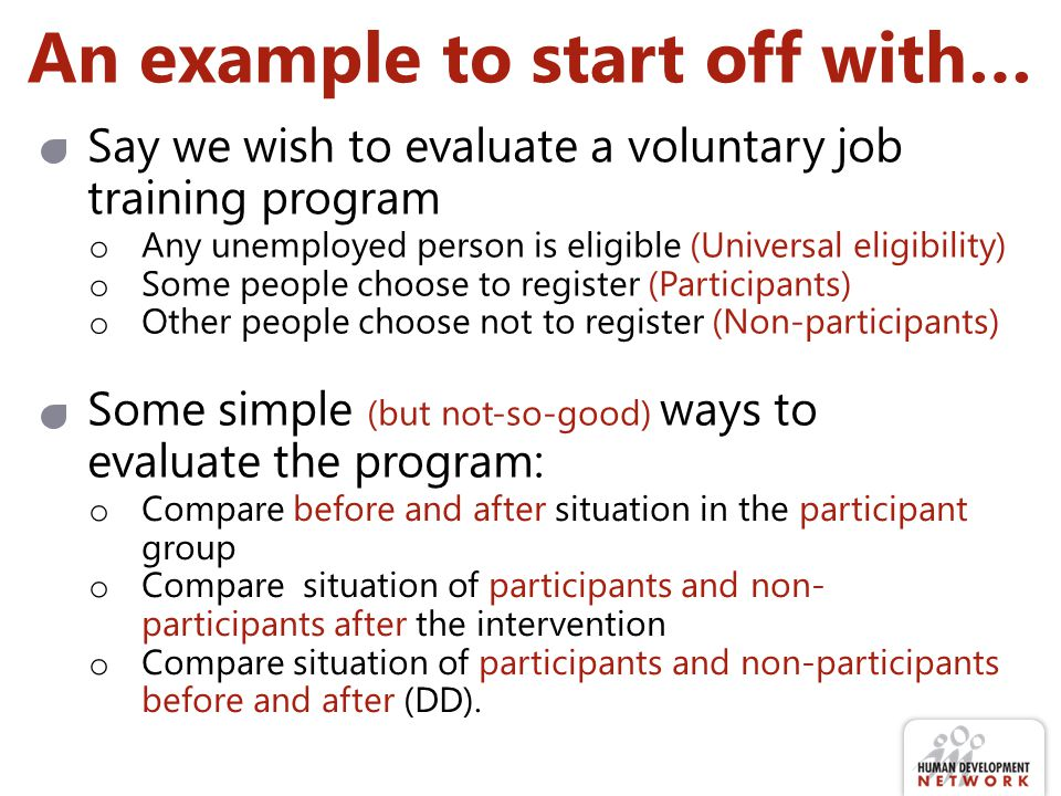 An example to start off with… Say we wish to evaluate a voluntary job training program o Any unemployed person is eligible (Universal eligibility) o S