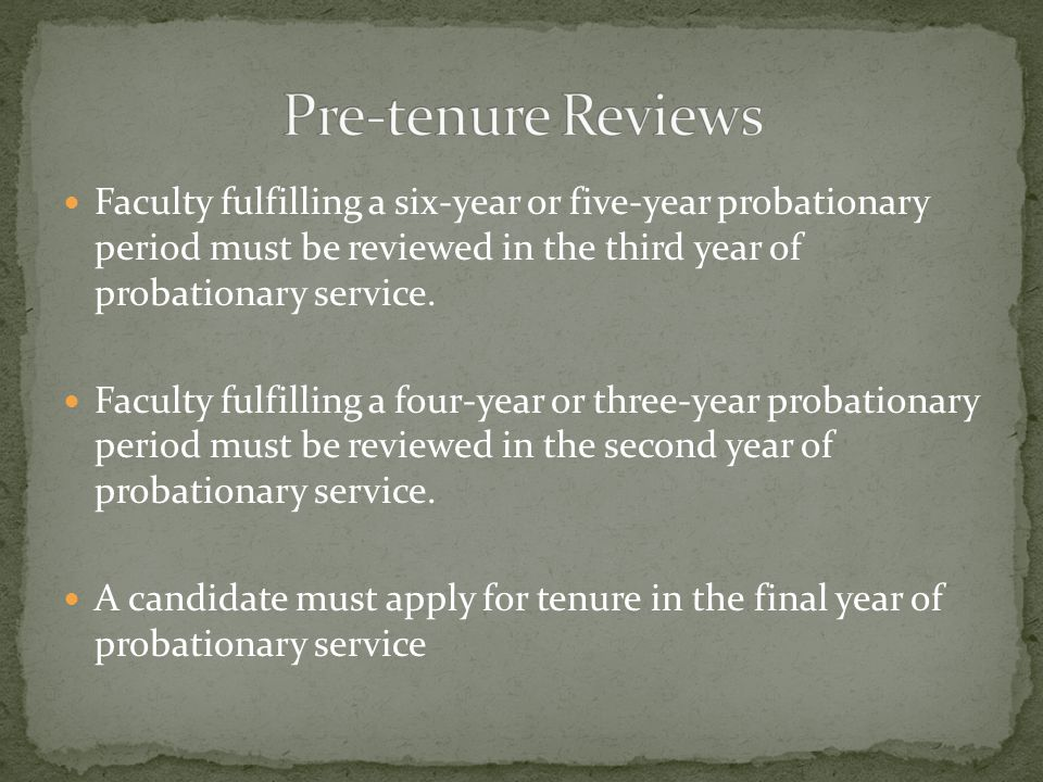 Faculty fulfilling a six-year or five-year probationary period must be reviewed in the third year of probationary service.