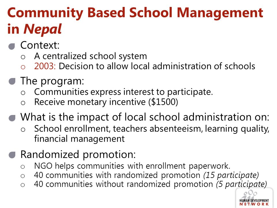 Community Based School Management in Nepal Context: o A centralized school system o 2003: Decision to allow local administration of schools The progra