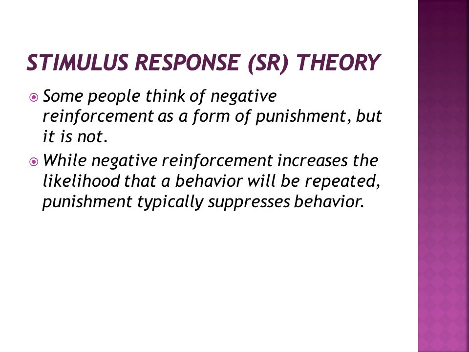 Some people think of negative reinforcement as a form of punishment, but it is not. While negative reinforcement increases the likelihood that a behav