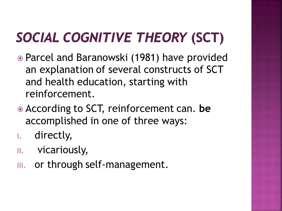 Parcel and Baranowski (1981) have provided an explanation of several constructs of SCT and health education, starting with reinforcement. According to