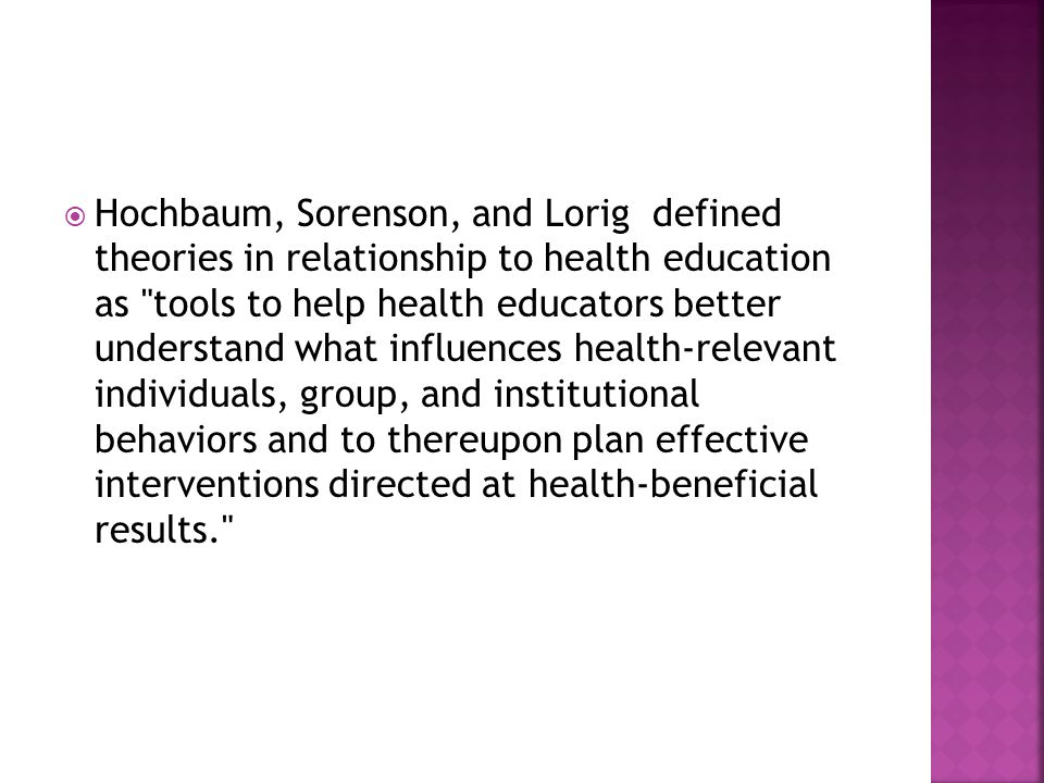 Hochbaum, Sorenson, and Lorig defined theories in relationship to health education as