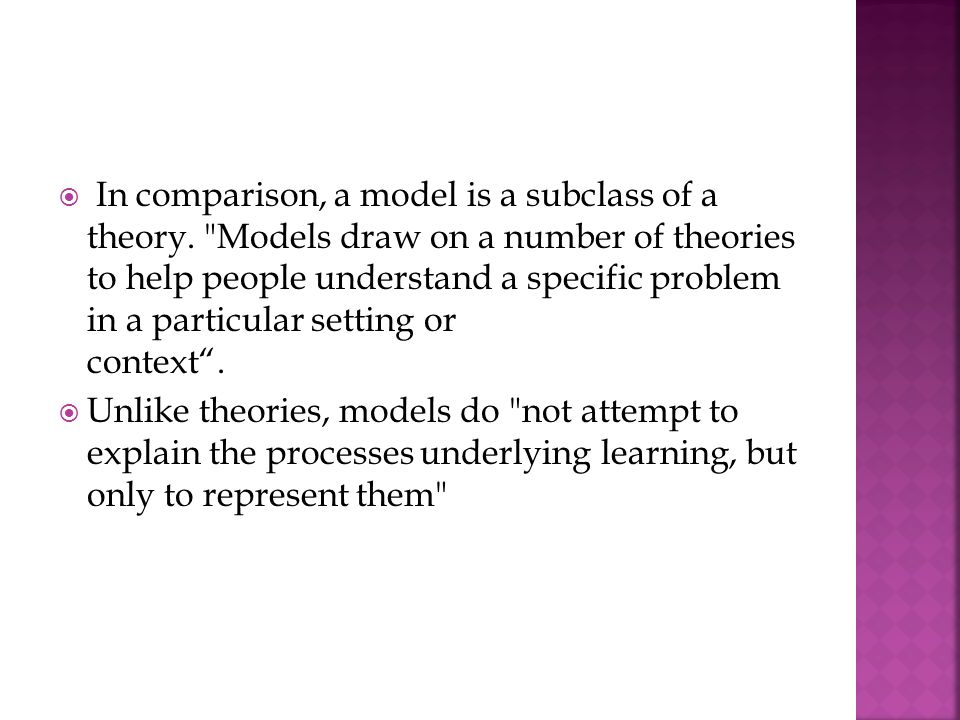 In comparison, a model is a subclass of a theory.