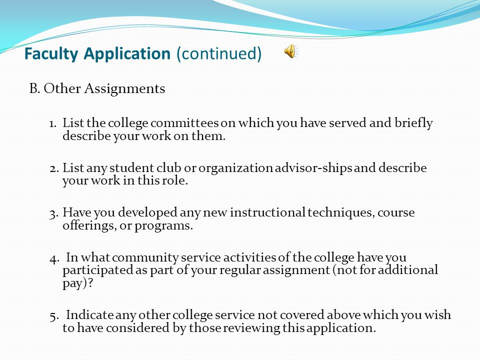 Faculty Application (continued) B.Other Assignments 1.List the college committees on which you have served and briefly describe your work on them.
