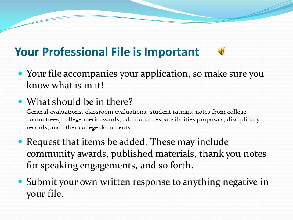 Your Professional File is Important Your file accompanies your application, so make sure you know what is in it.