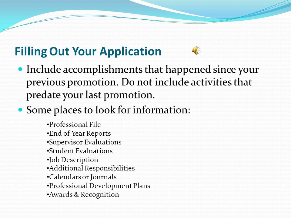 Filling Out Your Application Include accomplishments that happened since your previous promotion.