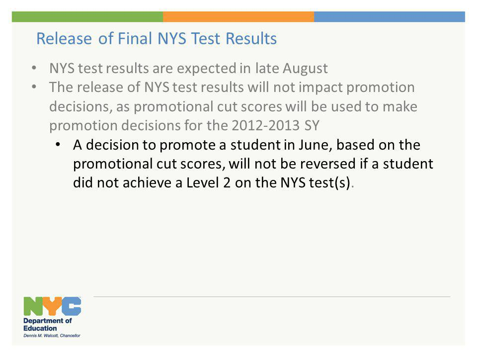 Release of Final NYS Test Results NYS test results are expected in late August The release of NYS test results will not impact promotion decisions, as