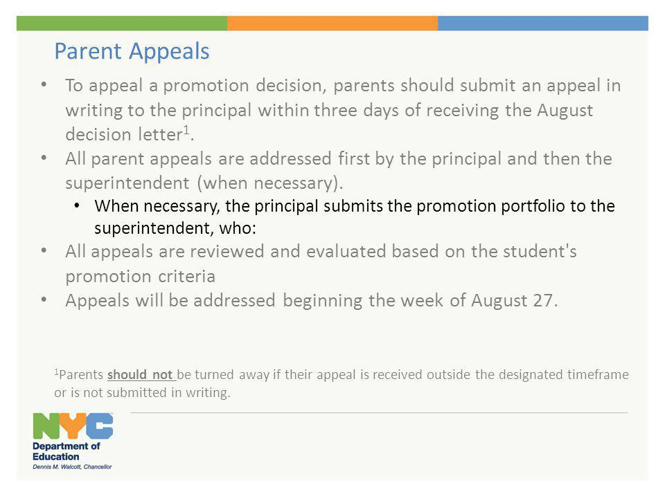 Parent Appeals To appeal a promotion decision, parents should submit an appeal in writing to the principal within three days of receiving the August d