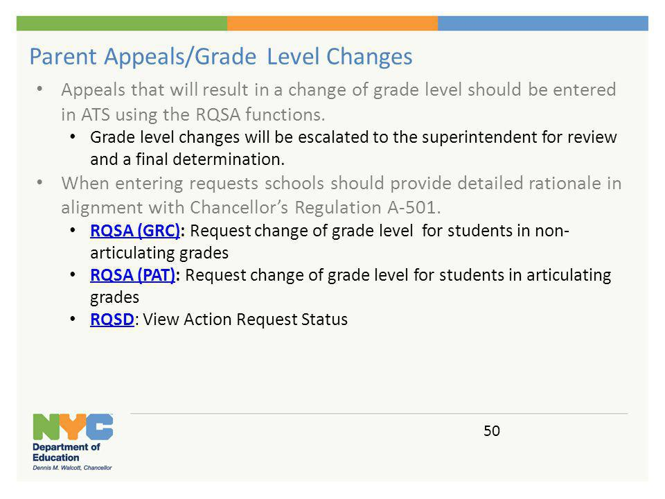 Parent Appeals/Grade Level Changes Appeals that will result in a change of grade level should be entered in ATS using the RQSA functions. Grade level