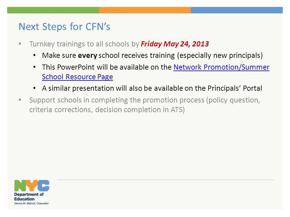 Next Steps for CFNs Turnkey trainings to all schools by Friday May 24, 2013 Make sure every school receives training (especially new principals) This