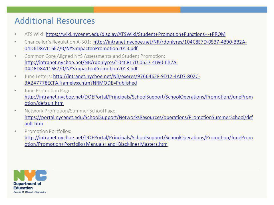 Additional Resources ATS Wiki: https://wiki.nycenet.edu/display/ATSWiki/Student+Promotion+Functions+-+PROMhttps://wiki.nycenet.edu/display/ATSWiki/Stu
