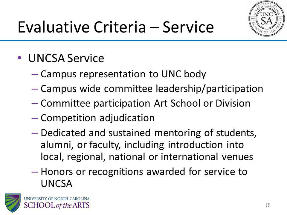 Evaluative Criteria – Service UNCSA Service – Campus representation to UNC body – Campus wide committee leadership/participation – Committee participa