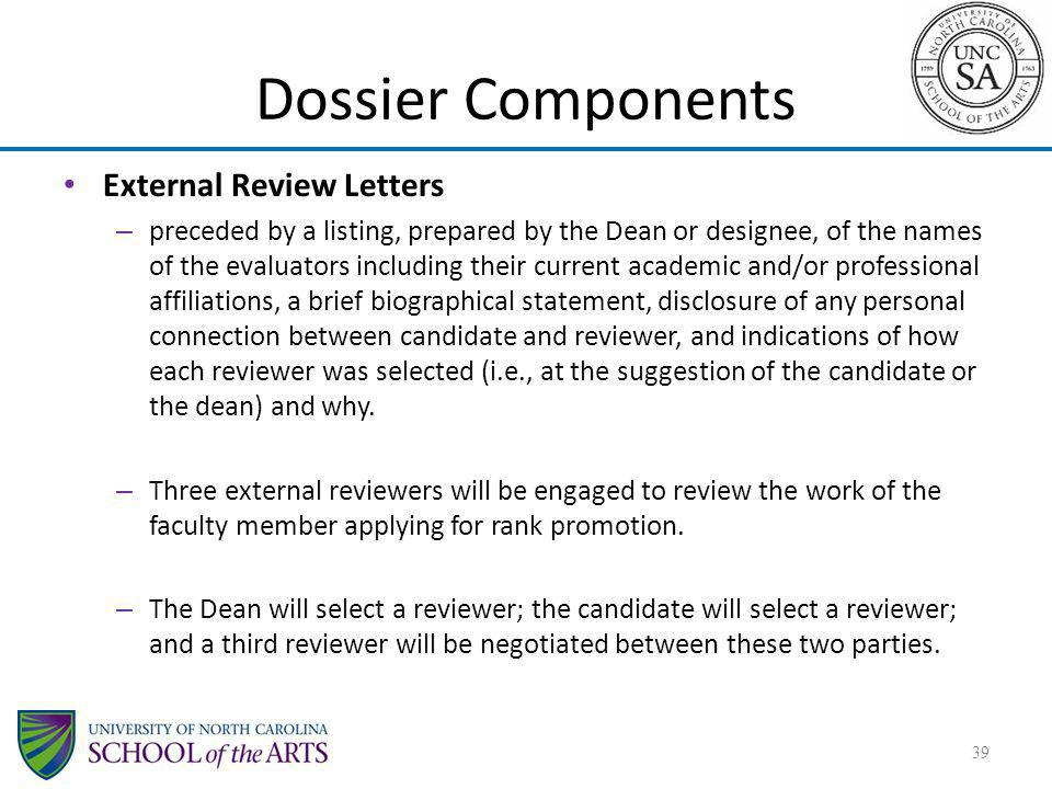 Dossier Components External Review Letters – preceded by a listing, prepared by the Dean or designee, of the names of the evaluators including their c