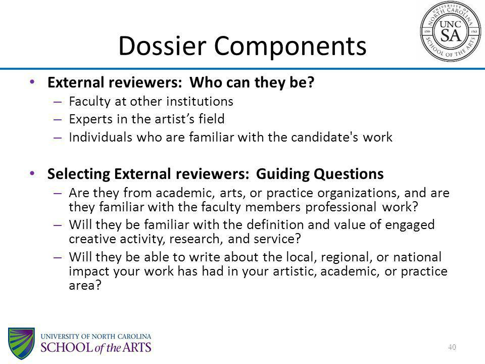 Dossier Components External reviewers: Who can they be? – Faculty at other institutions – Experts in the artists field – Individuals who are familiar