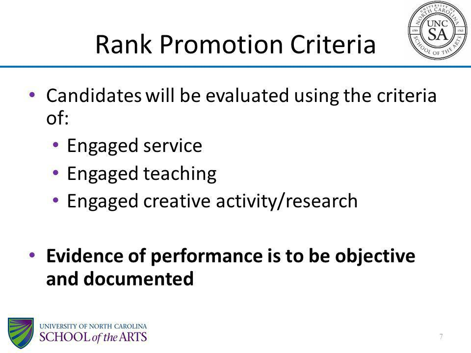 Rank Promotion Criteria Candidates will be evaluated using the criteria of: Engaged service Engaged teaching Engaged creative activity/research Evidence of performance is to be objective and documented 7