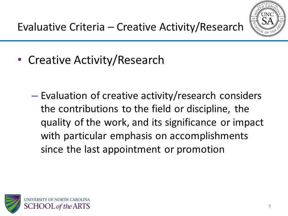 Evaluative Criteria – Creative Activity/Research Creative Activity/Research – Evaluation of creative activity/research considers the contributions to