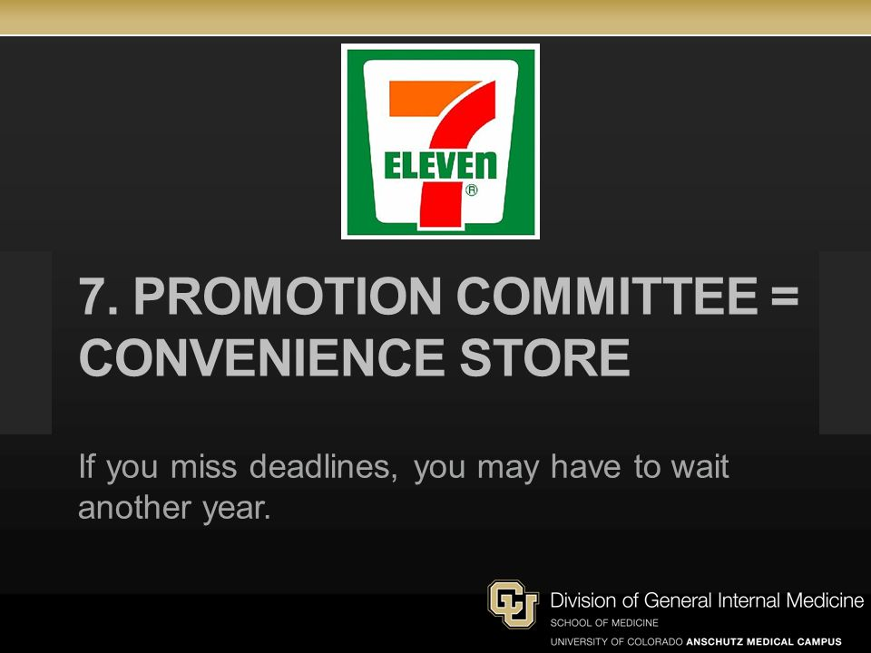 7. PROMOTION COMMITTEE = CONVENIENCE STORE If you miss deadlines, you may have to wait another year.